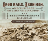 Iron Rails, Iron Men and the Race to Link the Nation