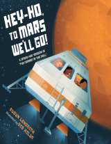 Hey, Ho! To Mars We'll Go! by Susan Lendroth