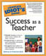 The Complete Idiot's Guide to Success as a Teacher