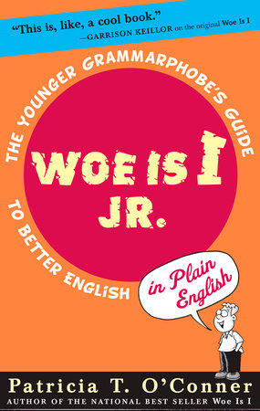Woe is I Jr. -- The Younger Grammarphobe's Guide to Better English in Plain English