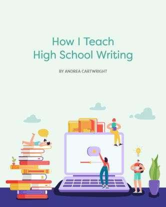 How I Teach High School Writing